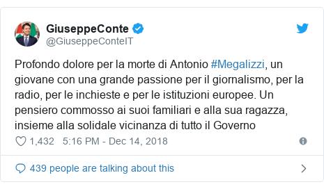 Twitter post by @GiuseppeConteIT: Profondo dolore per la morte di Antonio #Megalizzi, un giovane con una grande passione per il giornalismo, per la radio, per le inchieste e per le istituzioni europee. Un pensiero commosso ai suoi familiari e alla sua ragazza, insieme alla solidale vicinanza di tutto il Governo