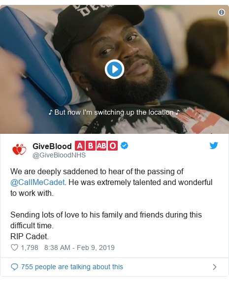 Twitter post by @GiveBloodNHS: We are deeply saddened to hear of the passing of @CallMeCadet. He was extremely talented and wonderful to work with. Sending lots of love to his family and friends during this difficult time. RIP Cadet.