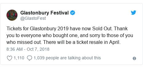Twitter post by @GlastoFest: Tickets for Glastonbury 2019 have now Sold Out. Thank you to everyone who bought one, and sorry to those of you who missed out. There will be a ticket resale in April.