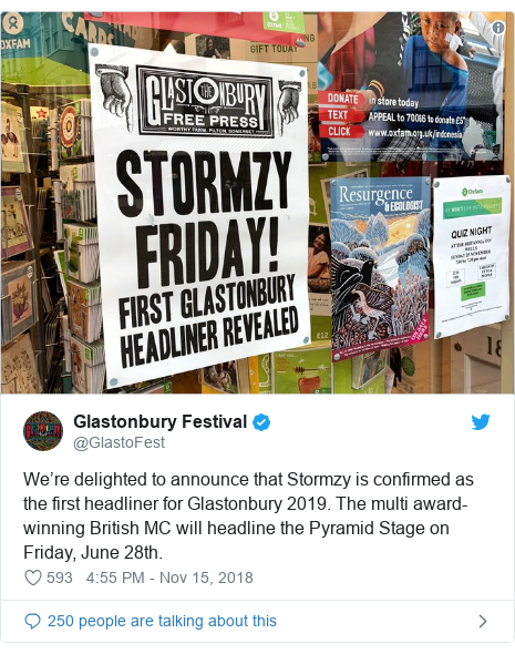 Twitter post by @GlastoFest: We're delighted to announce that Stormzy is confirmed as the first headliner for Glastonbury 2019. The multi award-winning British MC will headline the Pyramid Stage on Friday, June 28th.