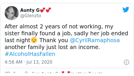 Twitter post by @Glenzto: After almost 2 years of not working, my sister finally found a job, sadly her job ended last night😞 Thank you @CyrilRamaphosa another family just lost an income.  #AlcoholHasFallen