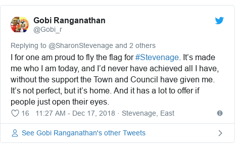 Twitter post by @Gobi_r: I for one am proud to fly the flag for #Stevenage. It's made me who I am today, and I'd never have achieved all I have, without the support the Town and Council have given me. It's not perfect, but it's home. And it has a lot to offer if people just open their eyes.