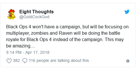 Twitter post by @GoldCockGod: Black Ops 4 won't have a campaign, but will be focusing on multiplayer, zombies and Raven will be doing the battle royale for Black Ops 4 instead of the campaign. This may be amazing....
