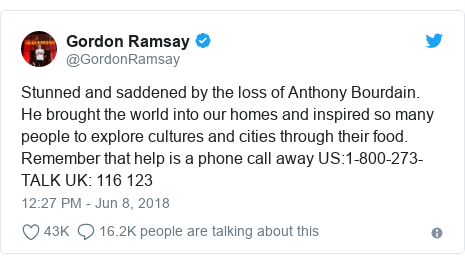 Twitter post by @GordonRamsay: Stunned and saddened by the loss of Anthony Bourdain. He brought the world into our homes and inspired so many people to explore cultures and cities through their food. Remember that help is a phone call away US 1-800-273-TALK UK  116 123