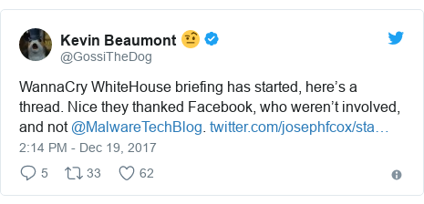 Twitter post by @GossiTheDog: WannaCry WhiteHouse briefing has started, here's a thread. Nice they thanked Facebook, who weren't involved, and not @MalwareTechBlog.
