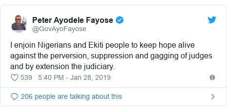 Twitter post by @GovAyoFayose: I enjoin Nigerians and Ekiti people to keep hope alive against the perversion, suppression and gagging of judges and by extension the judiciary.