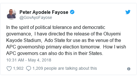 Twitter post by @GovAyoFayose: In the spirit of political tolerance and democratic governance,  I have directed the release of the Oluyemi Kayode Stadium,  Ado State for use as the venue of the APC governorship primary election tomorrow.  How I wish APC governors can also do this in their States.
