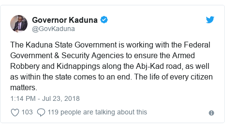 Twitter wallafa daga @GovKaduna: The Kaduna State Government is working with the Federal Government & Security Agencies to ensure the Armed Robbery and Kidnappings along the Abj-Kad road, as well as within the state comes to an end. The life of every citizen matters.