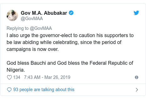 Twitter post by @GovMAA: I also urge the governor-elect to caution his supporters to be law abiding while celebrating, since the period of campaigns is now over.God bless Bauchi and God bless the Federal Republic of Niigeria.
