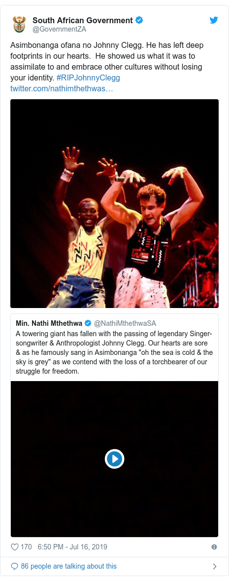 Twitter post by @GovernmentZA: Asimbonanga ofana no Johnny Clegg. He has left deep footprints in our hearts.  He showed us what it was to assimilate to and embrace other cultures without losing your identity. #RIPJohnnyClegg