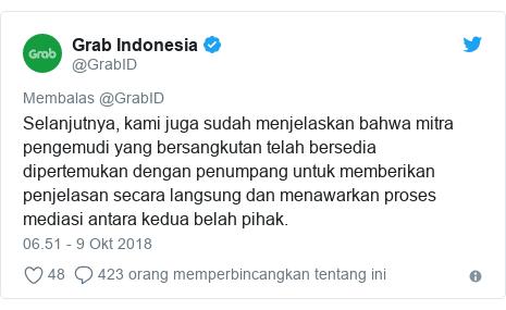 Twitter pesan oleh @GrabID: Selanjutnya, kami juga sudah menjelaskan bahwa mitra pengemudi yang bersangkutan telah bersedia dipertemukan dengan penumpang untuk memberikan penjelasan secara langsung dan menawarkan proses mediasi antara kedua belah pihak.