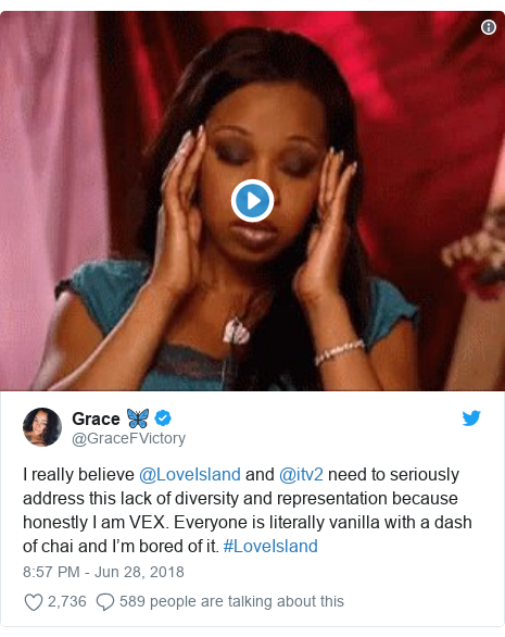 Twitter post by @GraceFVictory: I really believe @LoveIsland and @itv2 need to seriously address this lack of diversity and representation because honestly I am VEX. Everyone is literally vanilla with a dash of chai and I'm bored of it. #LoveIsland