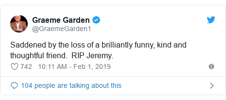 Twitter post by @GraemeGarden1: Saddened by the loss of a brilliantly funny, kind and thoughtful friend.  RIP Jeremy.