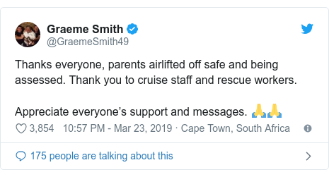 Twitter post by @GraemeSmith49: Thanks everyone, parents airlifted off safe and being assessed. Thank you to cruise staff and rescue workers.Appreciate everyone's support and messages. 🙏🙏