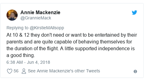 Twitter post by @GrannieMack: At 10 & 12 they don't need or want to be entertained by their parents and are quite capable of behaving themselves for the duration of the flight. A little supported independence is a good thing.