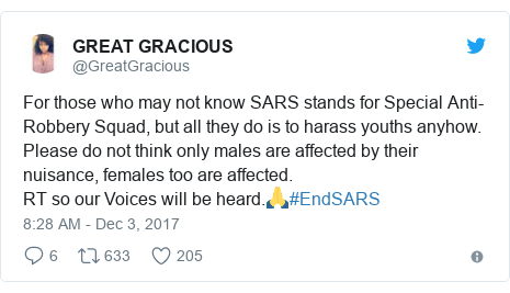 Twitter post by @GreatGracious: For those who may not know SARS stands for Special Anti-Robbery Squad, but all they do is to harass youths anyhow.Please do not think only males are affected by their nuisance, females too are affected.RT so our Voices will be heard.🙏#EndSARS