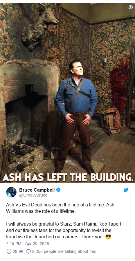 Twitter post by @GroovyBruce: Ash Vs Evil Dead has been the ride of a lifetime. Ash Williams was the role of a lifetime. I will always be grateful to Starz, Sam Raimi, Rob Tapert and our tireless fans for the opportunity to revisit the franchise that launched our careers. Thank you! 😎