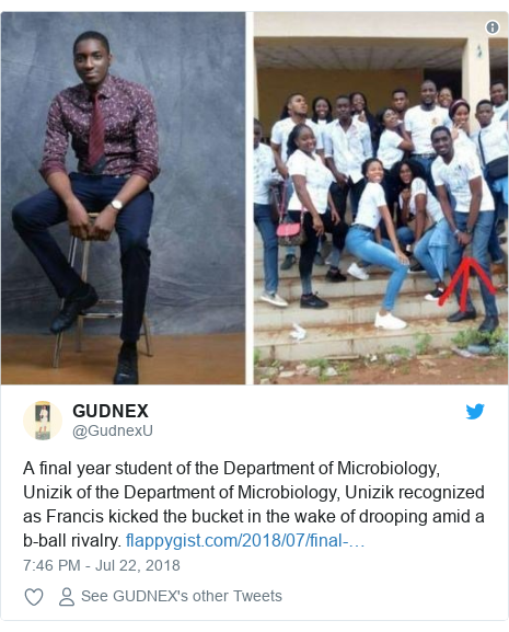 Twitter post by @GudnexU: A final year student of the Department of Microbiology, Unizik of the Department of Microbiology, Unizik recognized as Francis kicked the bucket in the wake of drooping amid a b-ballrivalry.