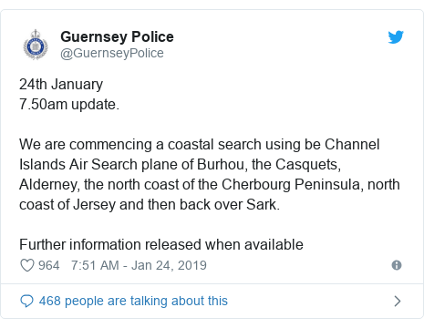 Twitter post by @GuernseyPolice: 24th January7.50am update. We are commencing a coastal search using be Channel Islands Air Search plane of Burhou, the Casquets, Alderney, the north coast of the Cherbourg Peninsula, north coast of Jersey and then back over Sark. Further information released when available