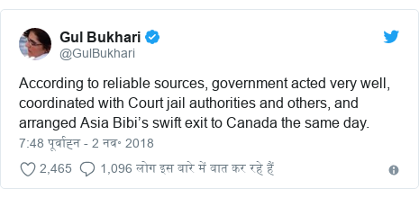 ट्विटर पोस्ट @GulBukhari: According to reliable sources, government acted very well, coordinated with Court jail authorities and others, and arranged Asia Bibi's swift exit to Canada the same day.