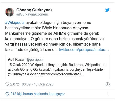 @GurkaynakGonenc tarafından yapılan Twitter paylaşımı: #Wikipedia avukatı olduğum için beyan vermeme hassasiyetime mola  Böyle bir konuda Anayasa Mahkemesi'ne gitmeme de AIHM'e gitmeme de gerek kalmamalıydı. O günlere daha hızlı ulaşacak yürütme ve yargı hassasiyetlerini edinmek için de, ülkemizde daha fazla ifade özgürlüğü lazımdır.