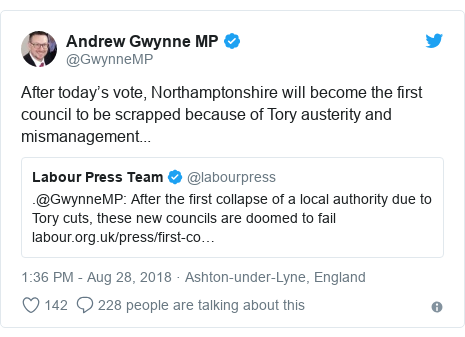 Twitter post by @GwynneMP: After today's vote, Northamptonshire will become the first council to be scrapped because of Tory austerity and mismanagement...