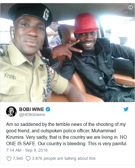 Ujumbe wa Twitter wa @HEBobiwine: Am so saddened by the terrible news of the shooting of my good friend, and outspoken police officer, Muhammad Kirumira. Very sadly, that is the country we are living in. NO ONE IS SAFE. Our country is bleeding. This is very painful.