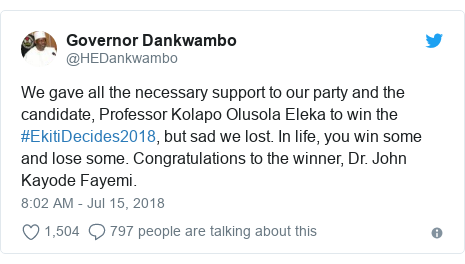 Twitter post by @HEDankwambo: We gave all the necessary support to our party and the candidate, Professor Kolapo Olusola Eleka to win the #EkitiDecides2018, but sad we lost. In life, you win some and lose some. Congratulations to the winner, Dr. John Kayode Fayemi.