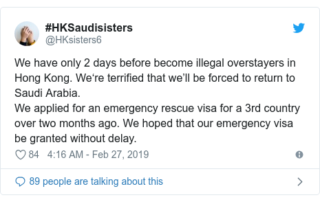 Twitter post by @HKsisters6: We have only 2 days before become illegal overstayers in Hong Kong. We're terrified that we'll be forced to return to Saudi Arabia.  We applied for an emergency rescue visa for a 3rd country over two months ago. We hoped that our emergency visa be granted without delay.