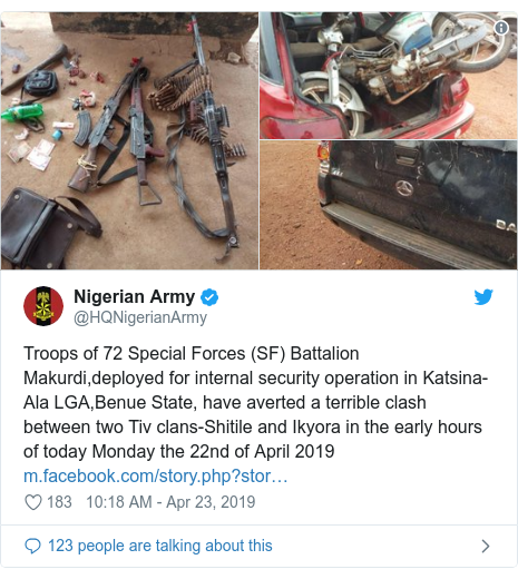 Twitter post by @HQNigerianArmy: Troops of 72 Special Forces (SF) Battalion Makurdi,deployed for internal security operation in Katsina-Ala LGA,Benue State, have averted a terrible clash between two Tiv clans-Shitile and Ikyora in the early hours of today Monday the 22nd of April 2019