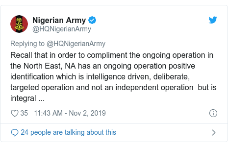 Twitter post by @HQNigerianArmy: Recall that in order to compliment the ongoing operation in the North East, NA has an ongoing operation positive identification which is intelligence driven, deliberate, targeted operation and not an independent operation  but is integral ...