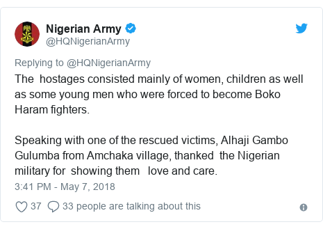 Twitter post by @HQNigerianArmy: The  hostages consisted mainly of women, children as well as some young men who were forced to become Boko Haram fighters.Speaking with one of the rescued victims, Alhaji Gambo Gulumba from Amchaka village, thanked  the Nigerian military for  showing them   love and care.
