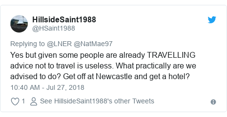 Twitter post by @HSaint1988: Yes but given some people are already TRAVELLING advice not to travel is useless. What practically are we advised to do? Get off at Newcastle and get a hotel?