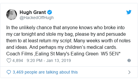 Twitter post by @HackedOffHugh: In the unlikely chance that anyone knows who broke into my car tonight and stole my bag, please try and persuade them to at least return my script. Many weeks worth of notes and ideas. And perhaps my children's medical cards. Coach Films ,Ealing St Mary's Ealing Green  W5 5EN*