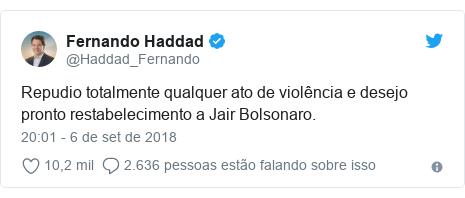 Twitter post de @Haddad_Fernando: Repudio totalmente qualquer ato de violência e desejo pronto restabelecimento a Jair Bolsonaro.