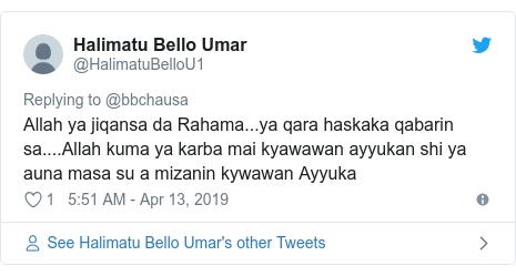 Twitter wallafa daga @HalimatuBelloU1: Allah ya jiqansa da Rahama...ya qara haskaka qabarin sa....Allah kuma ya karba mai kyawawan ayyukan shi ya auna masa su a mizanin kywawan Ayyuka