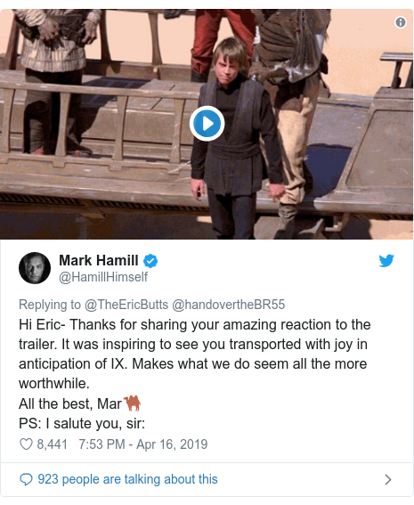 Twitter post by @HamillHimself: Hi Eric- Thanks for sharing your amazing reaction to the trailer. It was inspiring to see you transported with joy in anticipation of IX. Makes what we do seem all the more worthwhile.All the best, Mar🐫 PS  I salute you, sir