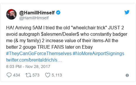 """Twitter post by @HamillHimself: HA! Arriving 5AM I tried the old """"wheelchair trick"""" JUST 2 avoid autograph $alesmen/Dealer$ who constantly badger me (& my family) 2 increase value of their items-All the better 2 gouge TRUE FANS later on Ebay #TheyCanGoForceThemselves #NoMoreAirportSignings"""