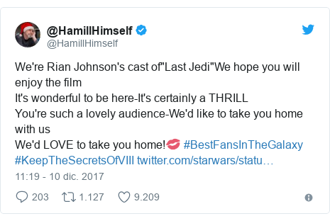 "Publicación de Twitter por @HamillHimself: We're Rian Johnson's cast of""Last Jedi""We hope you will enjoy the filmIt's wonderful to be here-It's certainly a THRILLYou're such a lovely audience-We'd like to take you home with usWe'd LOVE to take you home!💋 #BestFansInTheGalaxy #KeepTheSecretsOfVIII"