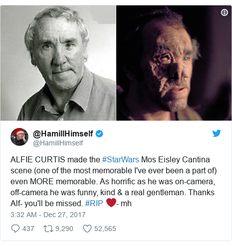 Twitter post by @HamillHimself: ALFIE CURTIS made the #StarWars Mos Eisley Cantina scene (one of the most memorable I've ever been a part of) even MORE memorable. As horrific as he was on-camera, off-camera he was funny, kind & a real gentleman. Thanks Alf- you'll be missed. #RIP ❤️- mh
