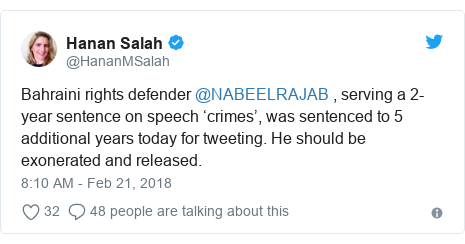 Twitter post by @HananMSalah: Bahraini rights defender @NABEELRAJAB , serving a 2-year sentence on speech 'crimes', was sentenced to 5 additional years today for tweeting. He should be exonerated and released.
