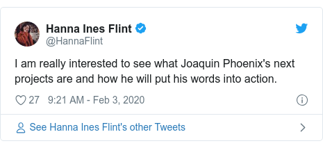 Twitter post by @HannaFlint: I am really interested to see what Joaquin Phoenix's next projects are and how he will put his words into action.