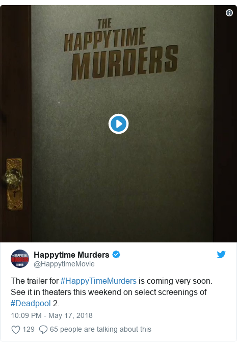 Twitter post by @HappytimeMovie: The trailer for #HappyTimeMurders is coming very soon. See it in theaters this weekend on select screenings of #Deadpool 2.