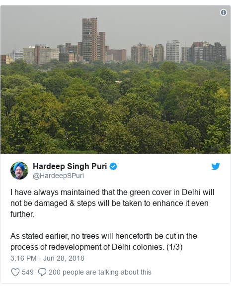 Twitter post by @HardeepSPuri: I have always maintained that the green cover in Delhi will not be damaged & steps will be taken to enhance it even further. As stated earlier, no trees will henceforth be cut in the process of redevelopment of Delhi colonies. (1/3)