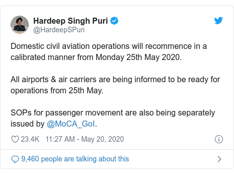 Twitter post by @HardeepSPuri: Domestic civil aviation operations will recommence in a calibrated manner from Monday 25th May 2020.All airports & air carriers are being informed to be ready for operations from 25th May.SOPs for passenger movement are also being separately issued by @MoCA_GoI.