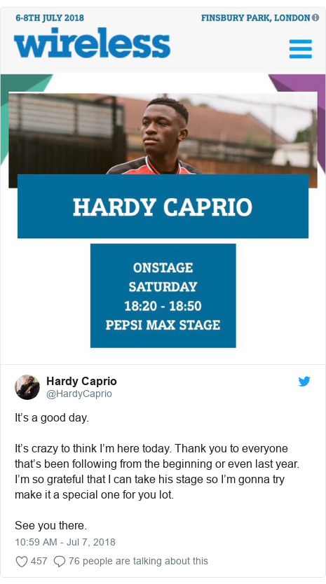Twitter post by @HardyCaprio: It's a good day.It's crazy to think I'm here today. Thank you to everyone that's been following from the beginning or even last year. I'm so grateful that I can take his stage so I'm gonna try make it a special one for you lot.See you there.