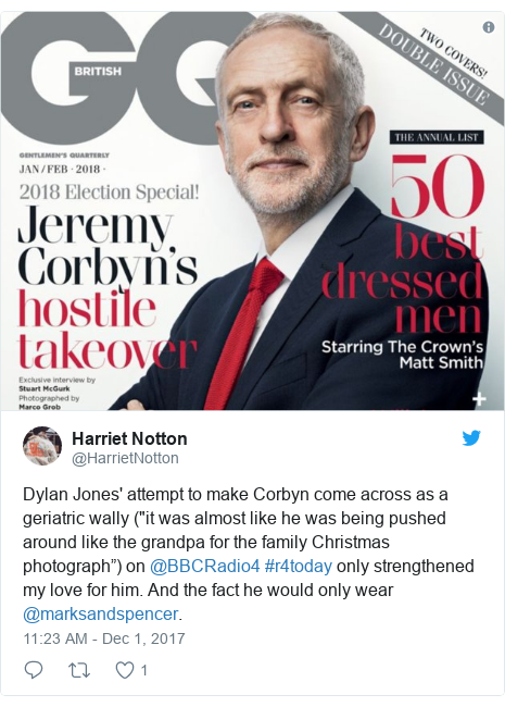 "Twitter post by @HarrietNotton: Dylan Jones' attempt to make Corbyn come across as a geriatric wally (""it was almost like he was being pushed around like the grandpa for the family Christmas photograph"") on @BBCRadio4 #r4today only strengthened my love for him. And the fact he would only wear @marksandspencer."