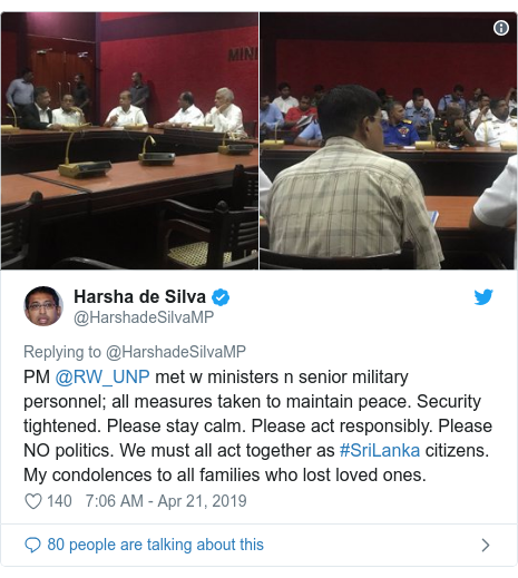 Twitter හි @HarshadeSilvaMP කළ පළකිරීම: PM @RW_UNP met w ministers n senior military personnel; all measures taken to maintain peace. Security tightened. Please stay calm. Please act responsibly. Please NO politics. We must all act together as #SriLanka citizens. My condolences to all families who lost loved ones.