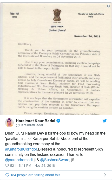 Twitter post by @HarsimratBadal_: Dhan Guru Nanak Dev ji for the opp to bow my head on the 'pavittar mitti' of Kartarpur Sahib &be a part of the groundbreaking ceremony of the #KartarpurCorridor.Blessed & honoured to represent Sikh community on this historic occasion.Thanks to @narendramodi ji & @SushmaSwaraj ji!