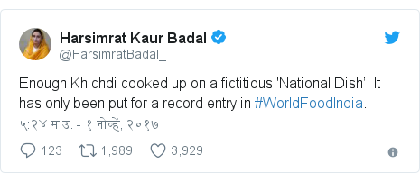 Twitter post by @HarsimratBadal_: Enough Khichdi cooked up on a fictitious 'National Dish'. It has only been put for a record entry in #WorldFoodIndia.